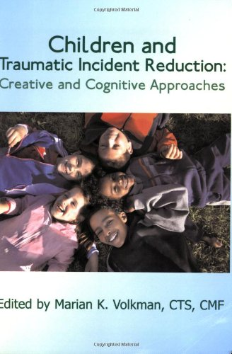 Children and Traumatic Incident Reduction: Creative and Cognitive Approaches (TIR Applications)